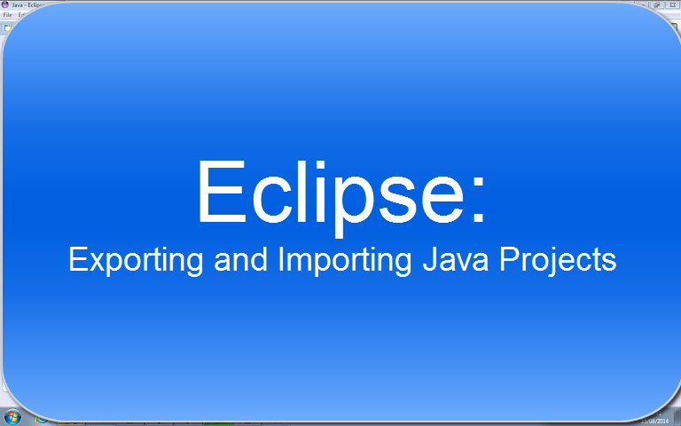 Eclipse: Exporting and Importing Projects